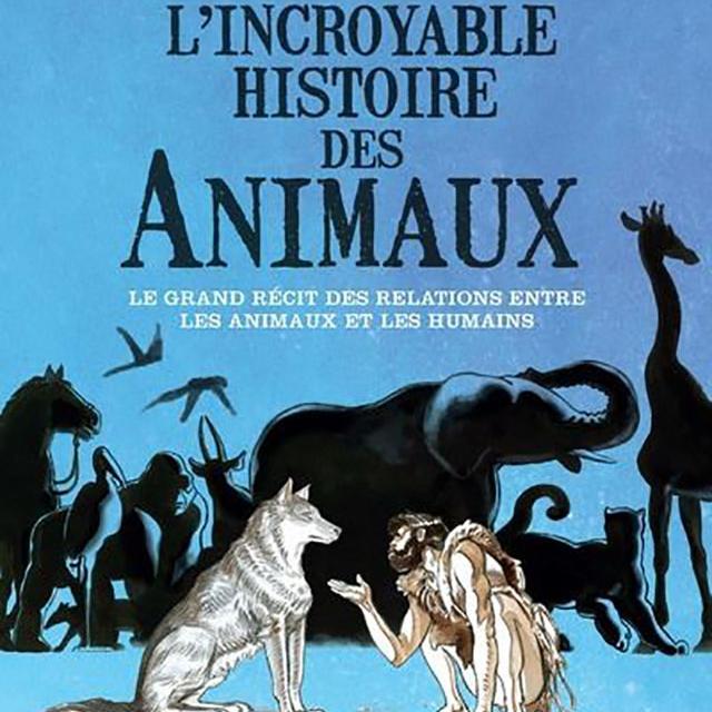 L Incroyable Histoire Des Animaux